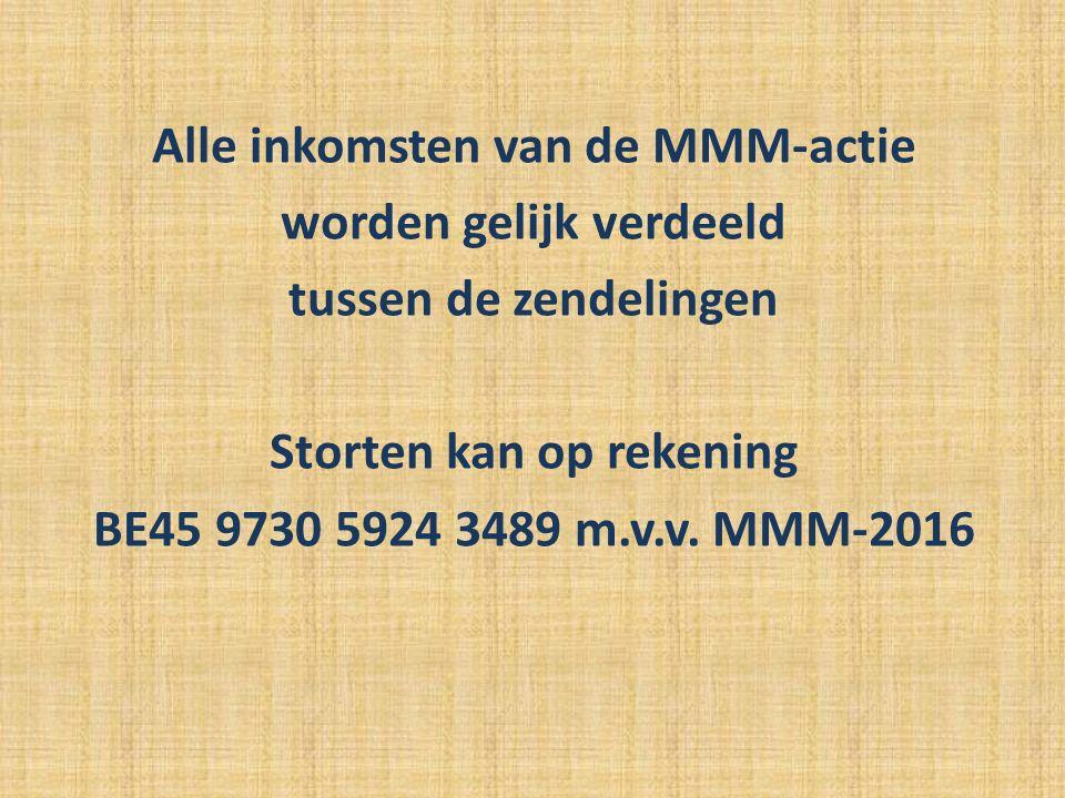 Alle inkomsten van de MMM-actie worden gelijk verdeeld tussen de zendelingen Storten kan op rekening BE45 9730 5924 3489 m.v.v.