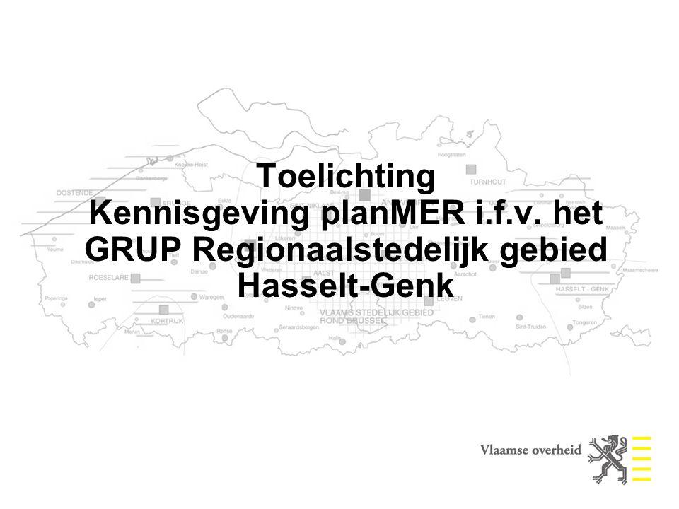 Toelichting Kennisgeving planMER i.f.v. het GRUP Regionaalstedelijk gebied Hasselt-Genk