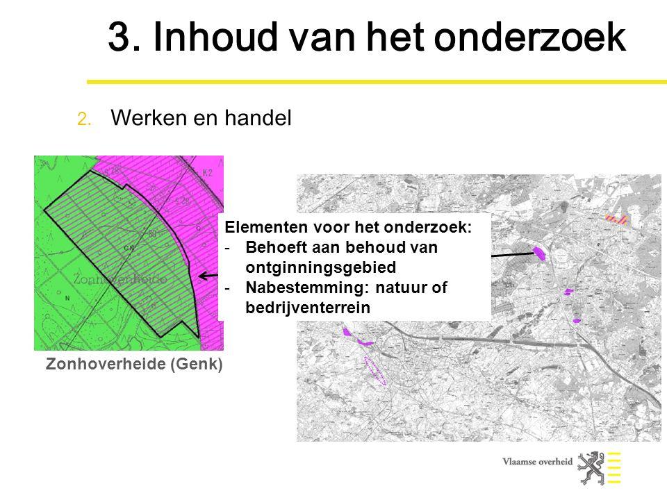 Zonhoverheide (Genk) Elementen voor het onderzoek: -Behoeft aan behoud van ontginningsgebied -Nabestemming: natuur of bedrijventerrein 3.