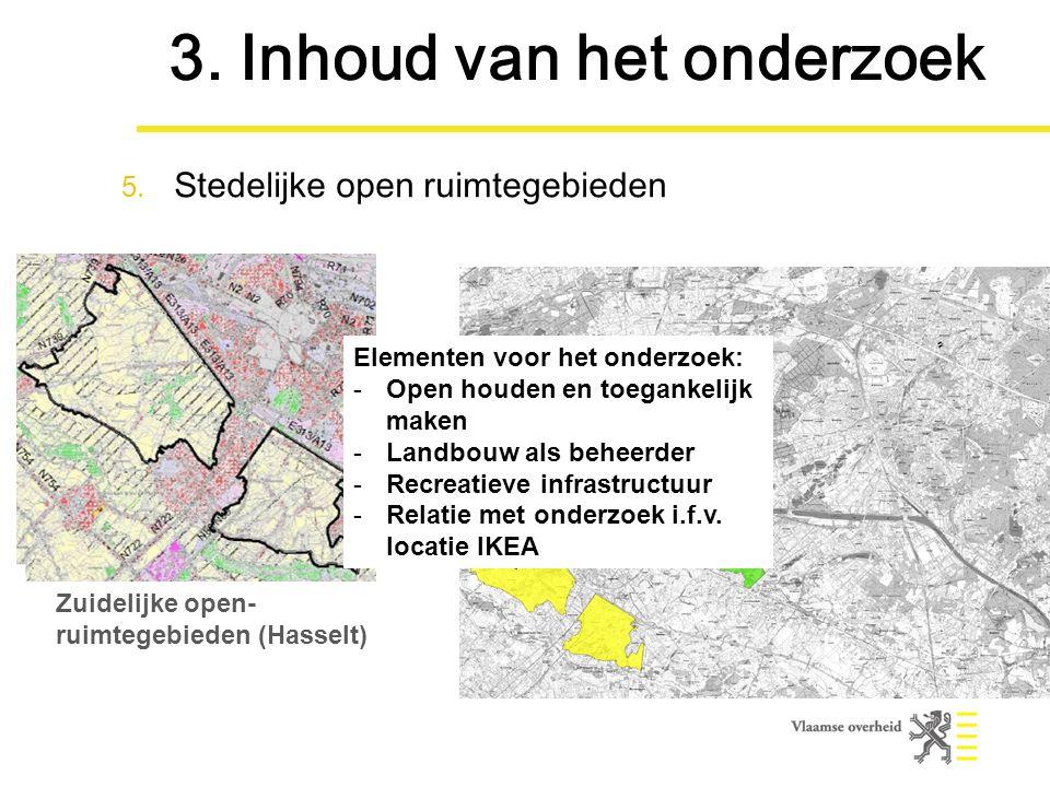 Zuidelijke open- ruimtegebieden (Hasselt) Elementen voor het onderzoek: -Open houden en toegankelijk maken -Landbouw als beheerder -Recreatieve infrastructuur -Relatie met onderzoek i.f.v.