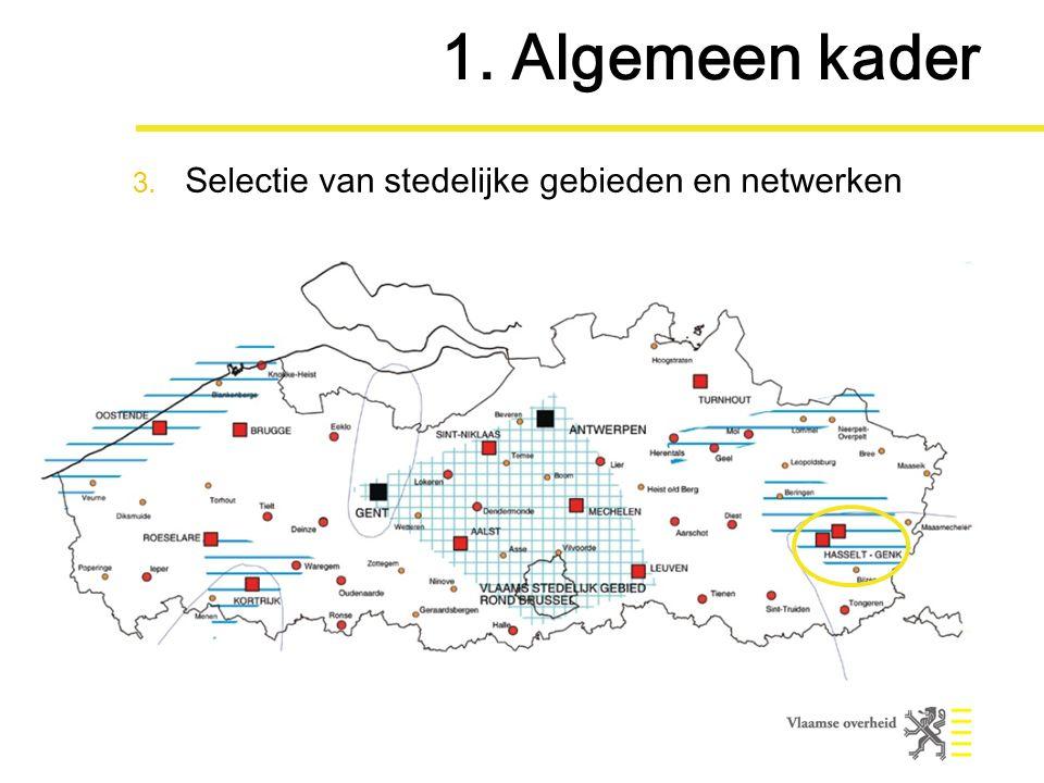 1. Algemeen kader 3. Selectie van stedelijke gebieden en netwerken
