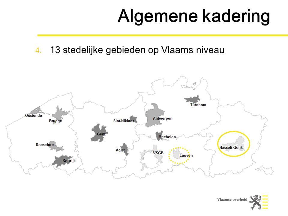 4. 13 stedelijke gebieden op Vlaams niveau Algemene kadering