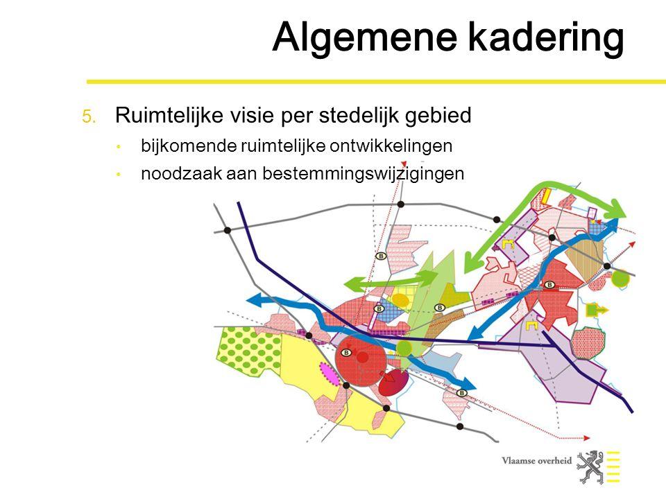 5. Ruimtelijke visie per stedelijk gebied bijkomende ruimtelijke ontwikkelingen noodzaak aan bestemmingswijzigingen