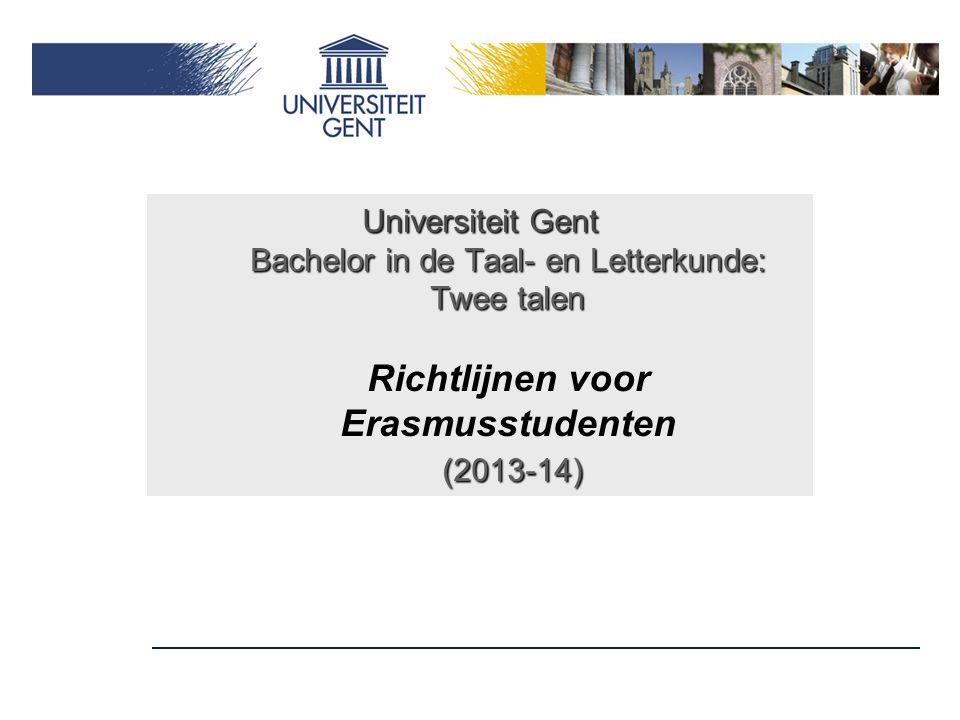 Universiteit Gent Bachelor in de Taal- en Letterkunde: Twee talen (2013-14) Universiteit Gent Bachelor in de Taal- en Letterkunde: Twee talen Richtlij