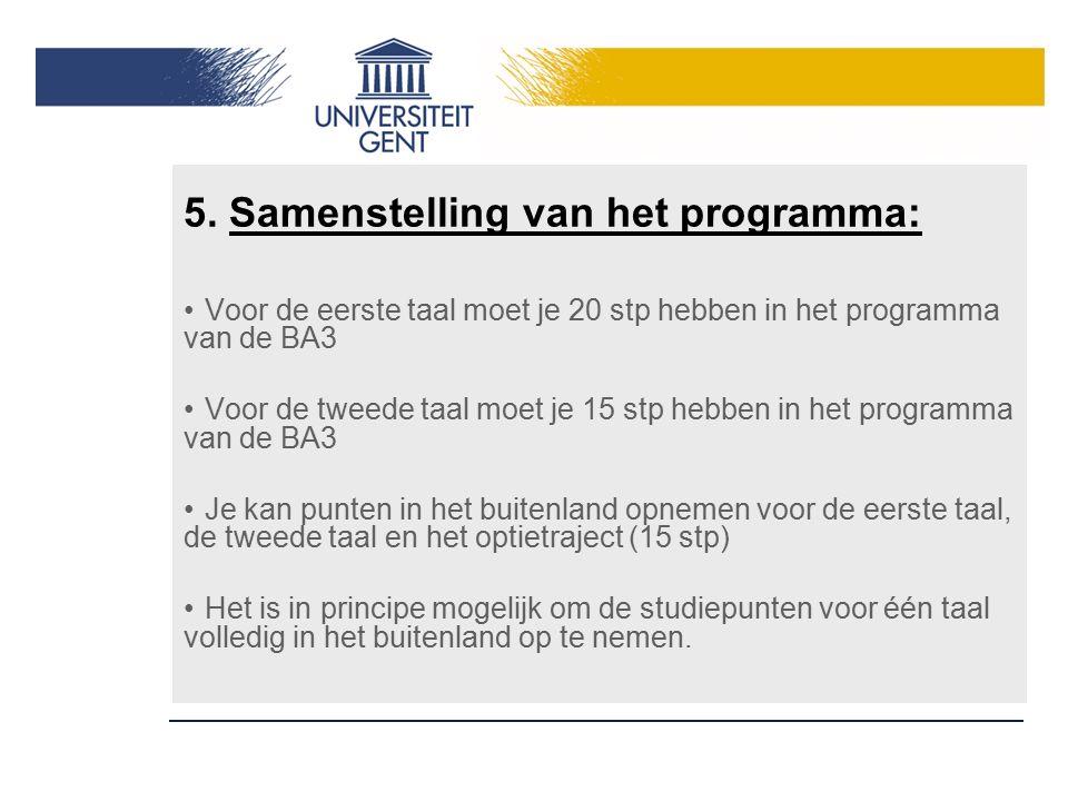 5. Samenstelling van het programma: Voor de eerste taal moet je 20 stp hebben in het programma van de BA3 Voor de tweede taal moet je 15 stp hebben in