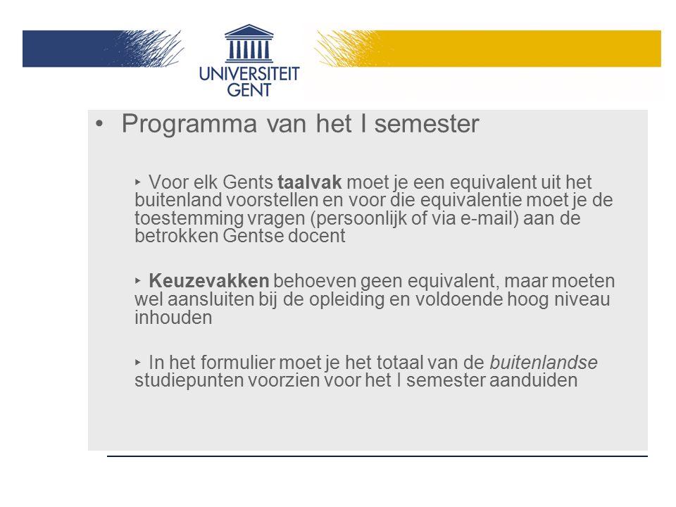 Programma van het I semester ‣ Voor elk Gents taalvak moet je een equivalent uit het buitenland voorstellen en voor die equivalentie moet je de toeste