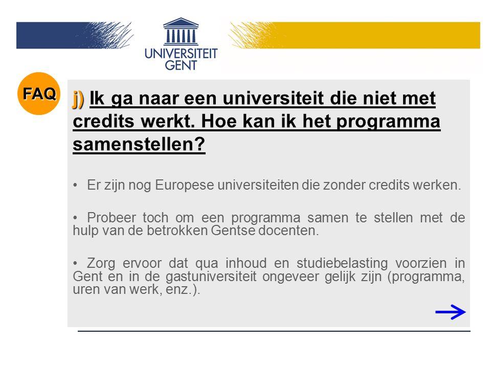 j) j) Ik ga naar een universiteit die niet met credits werkt. Hoe kan ik het programma samenstellen? Er zijn nog Europese universiteiten die zonder cr
