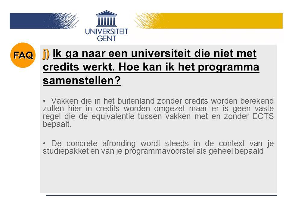 j) j) Ik ga naar een universiteit die niet met credits werkt. Hoe kan ik het programma samenstellen? Vakken die in het buitenland zonder credits worde