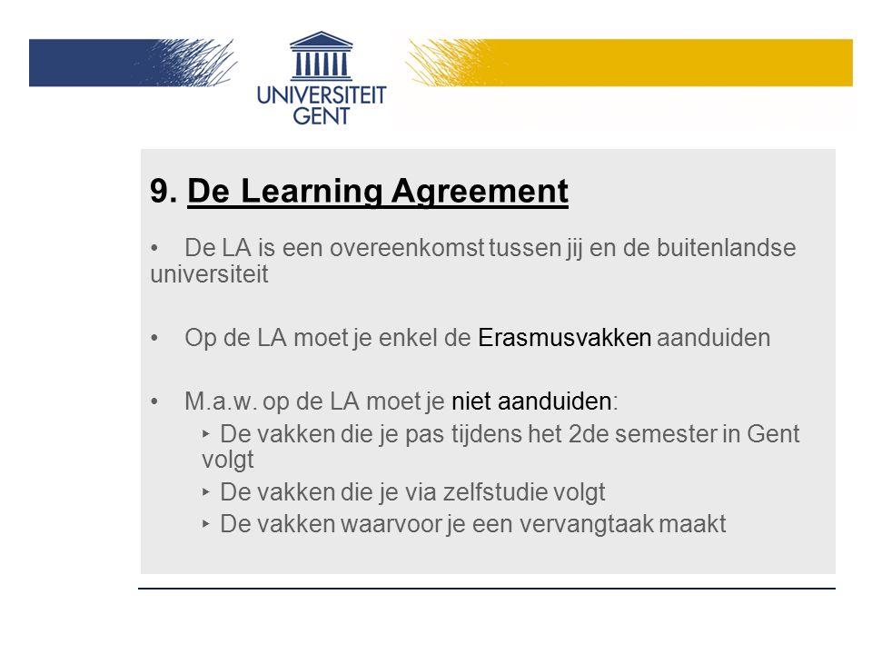 De LA is een overeenkomst tussen jij en de buitenlandse universiteit Op de LA moet je enkel de Erasmusvakken aanduiden M.a.w. op de LA moet je niet aa