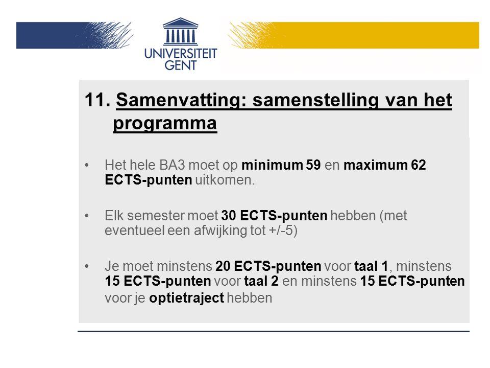 11. Samenvatting: samenstelling van het programma Het hele BA3 moet op minimum 59 en maximum 62 ECTS-punten uitkomen. Elk semester moet 30 ECTS-punten
