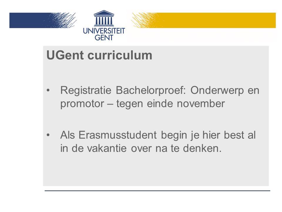UGent curriculum Registratie Bachelorproef: Onderwerp en promotor – tegen einde november Als Erasmusstudent begin je hier best al in de vakantie over