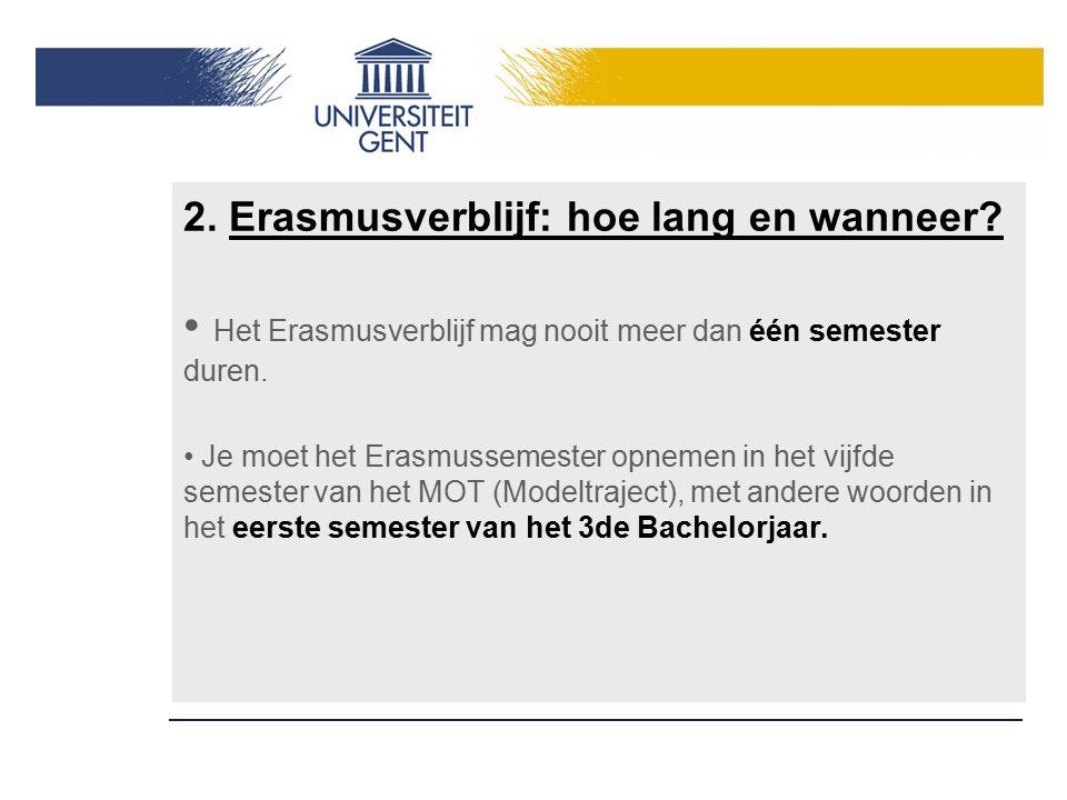 2. Erasmusverblijf: hoe lang en wanneer? Het Erasmusverblijf mag nooit meer dan één semester duren. Je moet het Erasmussemester opnemen in het vijfde