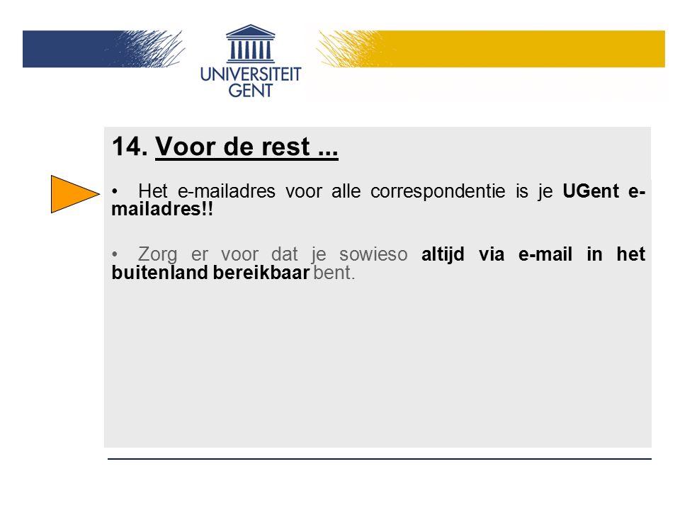14. Voor de rest... Het e-mailadres voor alle correspondentie is je UGent e- mailadres!! Zorg er voor dat je sowieso altijd via e-mail in het buitenla