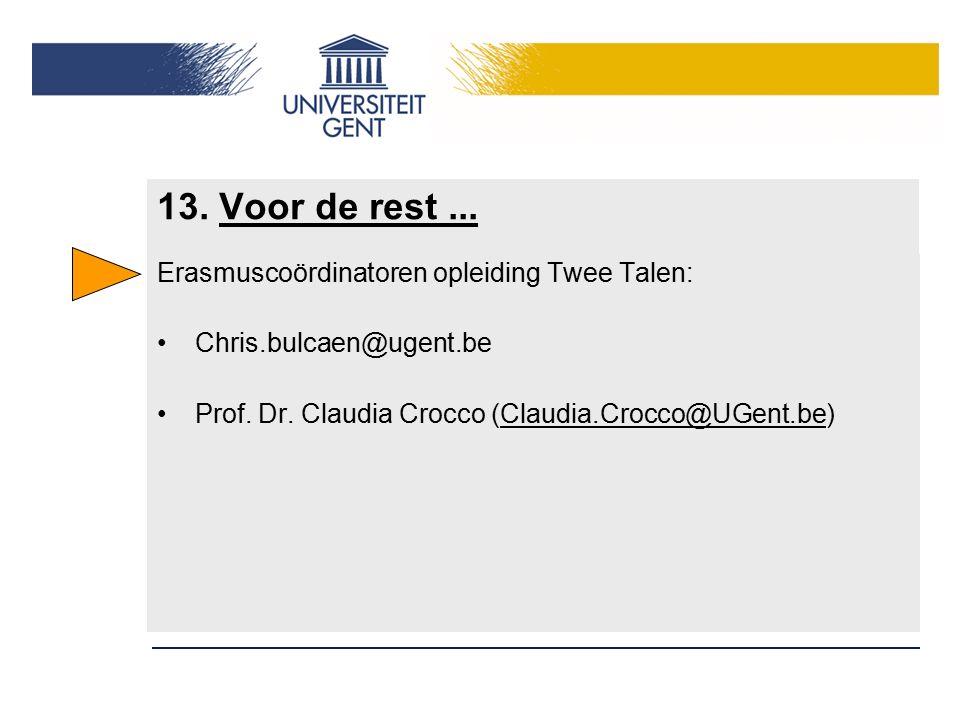 13. Voor de rest... Erasmuscoördinatoren opleiding Twee Talen: Chris.bulcaen@ugent.be Prof. Dr. Claudia Crocco (Claudia.Crocco@UGent.be)
