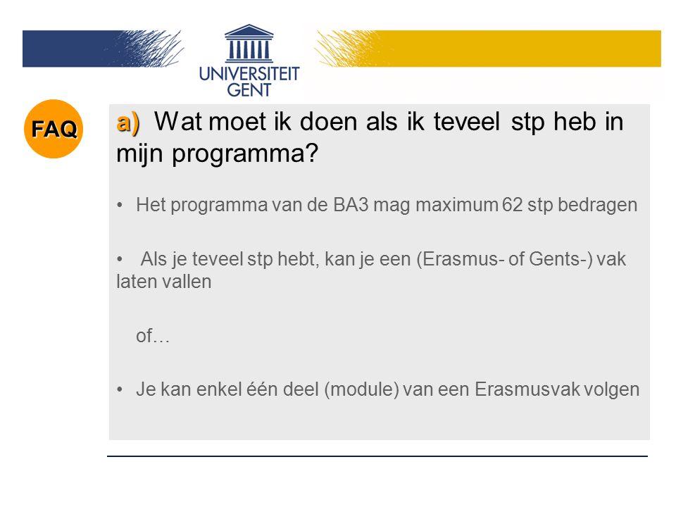 a) a) Wat moet ik doen als ik teveel stp heb in mijn programma? Het programma van de BA3 mag maximum 62 stp bedragen Als je teveel stp hebt, kan je ee