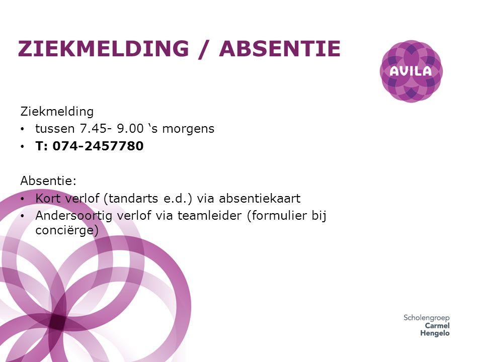 ZIEKMELDING / ABSENTIE Ziekmelding tussen 7.45- 9.00 's morgens T: 074-2457780 Absentie: Kort verlof (tandarts e.d.) via absentiekaart Andersoortig verlof via teamleider (formulier bij conciërge)