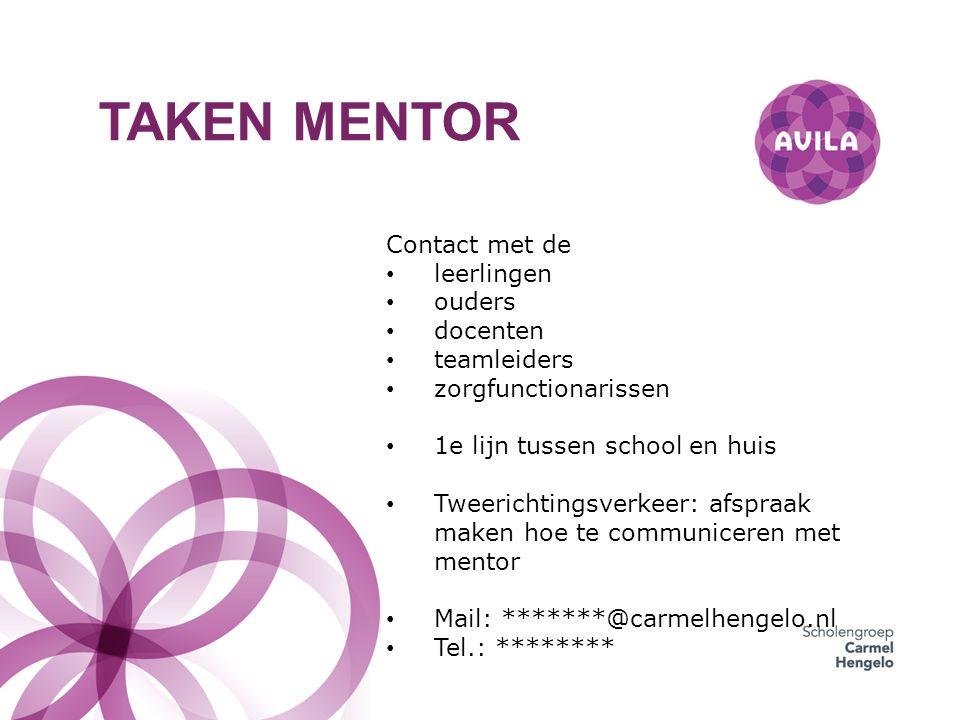 TAKEN MENTOR Contact met de leerlingen ouders docenten teamleiders zorgfunctionarissen 1e lijn tussen school en huis Tweerichtingsverkeer: afspraak maken hoe te communiceren met mentor Mail: *******@carmelhengelo.nl Tel.: ********