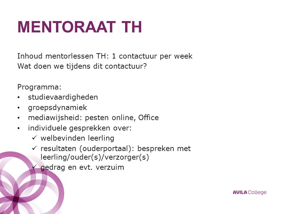 MENTORAAT TH Inhoud mentorlessen TH: 1 contactuur per week Wat doen we tijdens dit contactuur? Programma: studievaardigheden groepsdynamiek mediawijsh