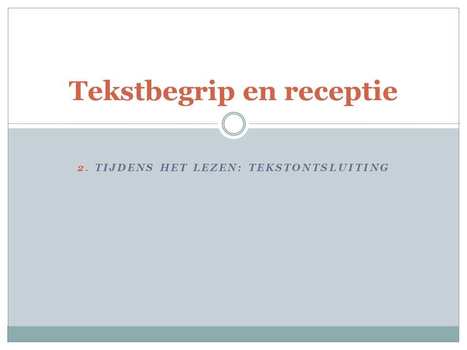 Tekstbegrip en receptie 2. TIJDENS HET LEZEN: TEKSTONTSLUITING