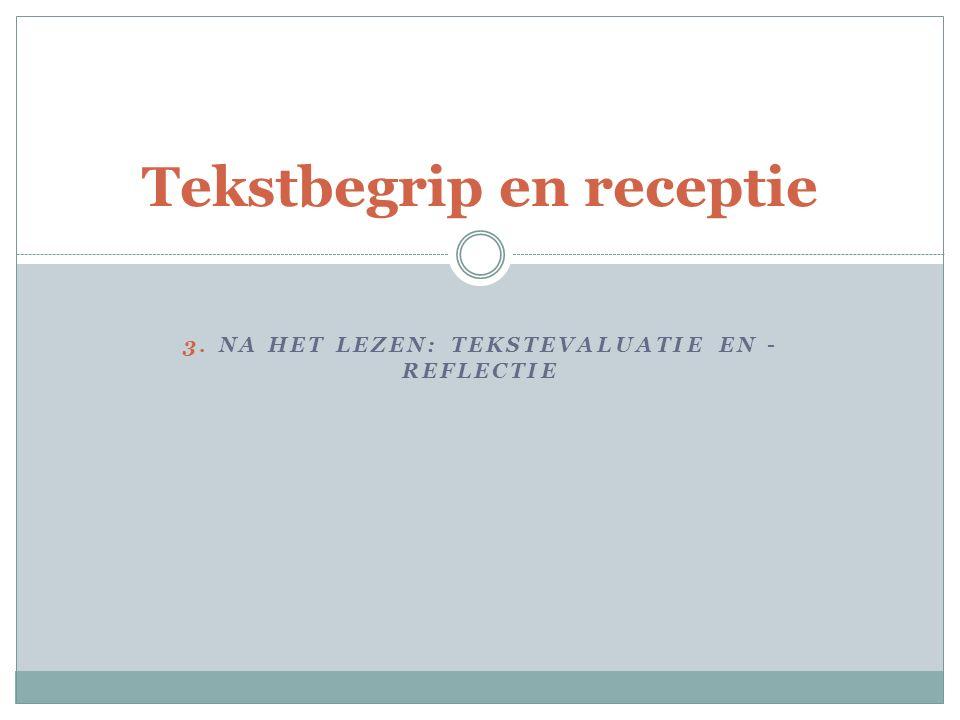 Tekstbegrip en receptie 3. NA HET LEZEN: TEKSTEVALUATIE EN - REFLECTIE