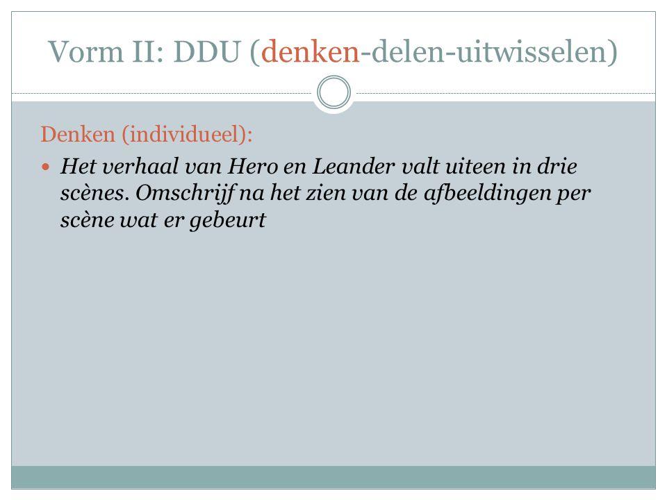 Vorm II: DDU (denken-delen-uitwisselen) Denken (individueel): Het verhaal van Hero en Leander valt uiteen in drie scènes.