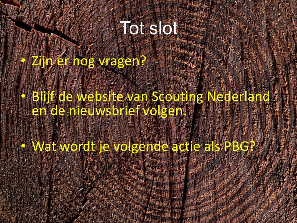 Tot slot Zijn er nog vragen. Blijf de website van Scouting Nederland en de nieuwsbrief volgen.