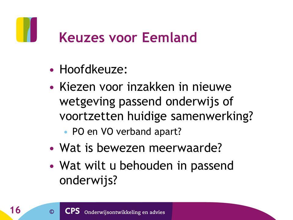 Keuzes voor Eemland Hoofdkeuze: Kiezen voor inzakken in nieuwe wetgeving passend onderwijs of voortzetten huidige samenwerking.