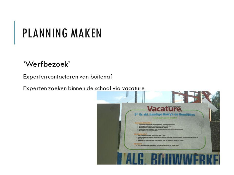 PLANNING MAKEN 'Werfbezoek' Experten contacteren van buitenaf Experten zoeken binnen de school via vacature
