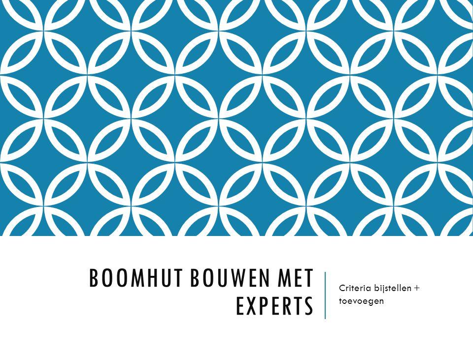 BOOMHUT BOUWEN MET EXPERTS Criteria bijstellen + toevoegen