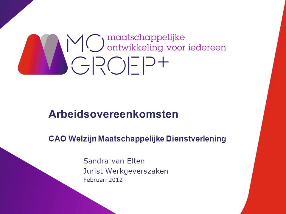 Arbeidsovereenkomsten CAO Welzijn Maatschappelijke Dienstverlening Sandra van Elten Jurist Werkgeverszaken Februari 2012