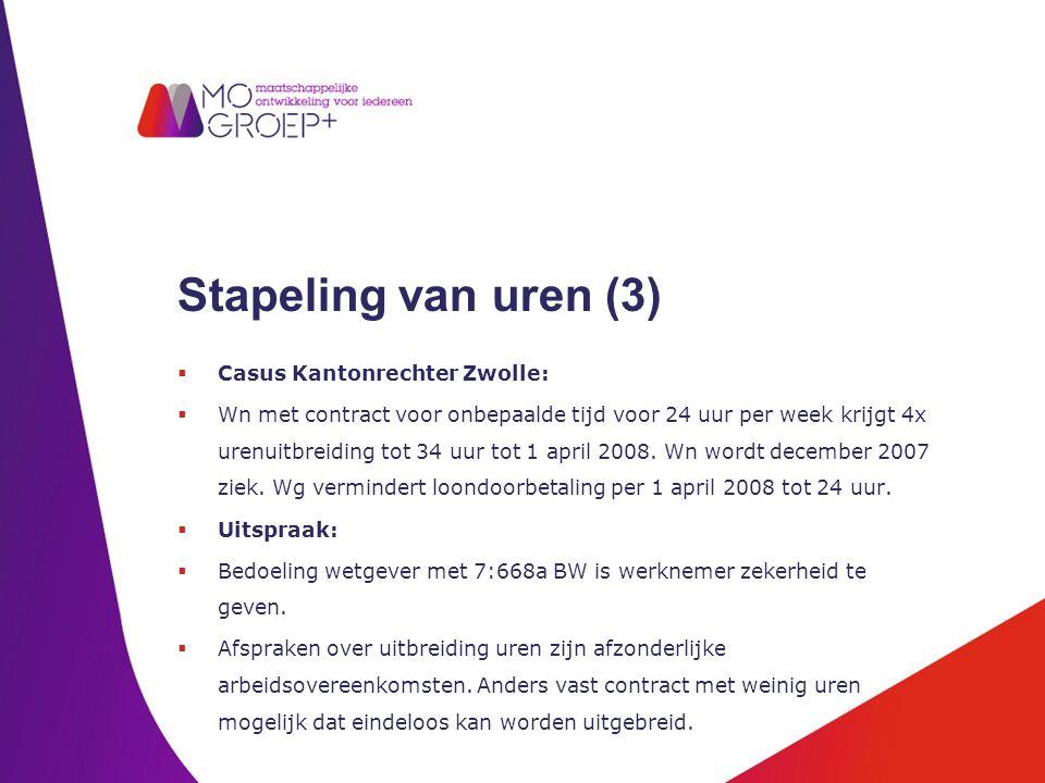 Stapeling van uren (3)  Casus Kantonrechter Zwolle:  Wn met contract voor onbepaalde tijd voor 24 uur per week krijgt 4x urenuitbreiding tot 34 uur