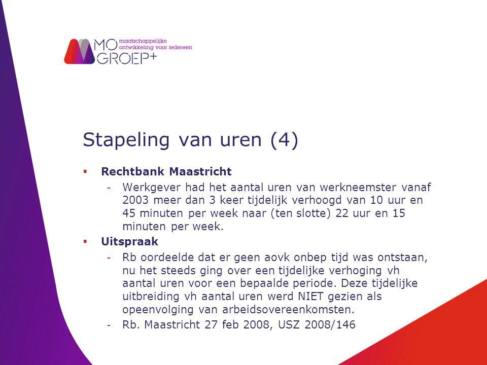 Stapeling van uren (4)  Rechtbank Maastricht - Werkgever had het aantal uren van werkneemster vanaf 2003 meer dan 3 keer tijdelijk verhoogd van 10 uu