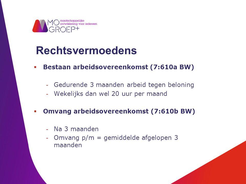 Rechtsvermoedens  Bestaan arbeidsovereenkomst (7:610a BW) - Gedurende 3 maanden arbeid tegen beloning - Wekelijks dan wel 20 uur per maand  Omvang a