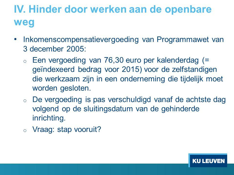 IV. Hinder door werken aan de openbare weg Inkomenscompensatievergoeding van Programmawet van 3 december 2005: o Een vergoeding van 76,30 euro per kal
