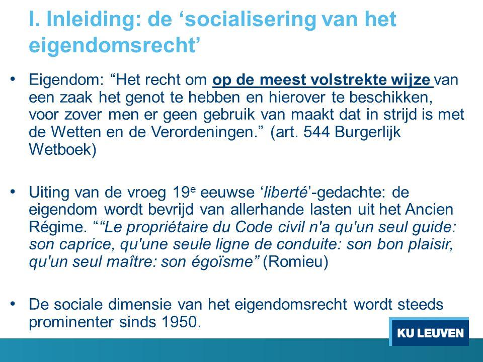 """I. Inleiding: de 'socialisering van het eigendomsrecht' Eigendom: """"Het recht om op de meest volstrekte wijze van een zaak het genot te hebben en hiero"""