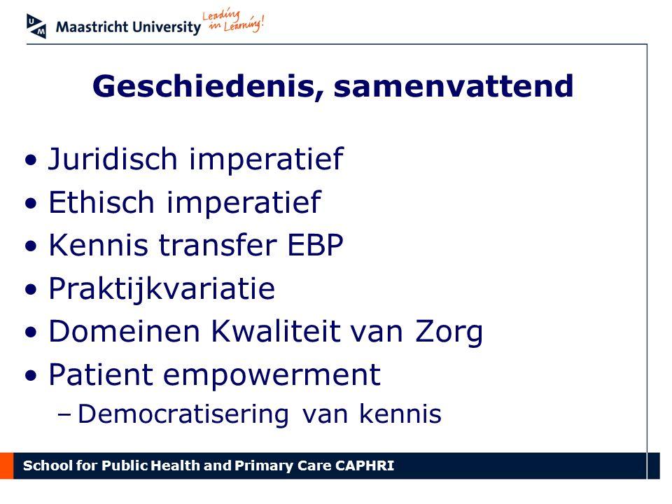 School for Public Health and Primary Care CAPHRI Geschiedenis, samenvattend Juridisch imperatief Ethisch imperatief Kennis transfer EBP Praktijkvariat