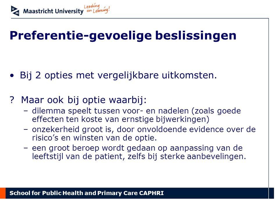 School for Public Health and Primary Care CAPHRI Preferentie-gevoelige beslissingen Bij 2 opties met vergelijkbare uitkomsten. ? Maar ook bij optie wa