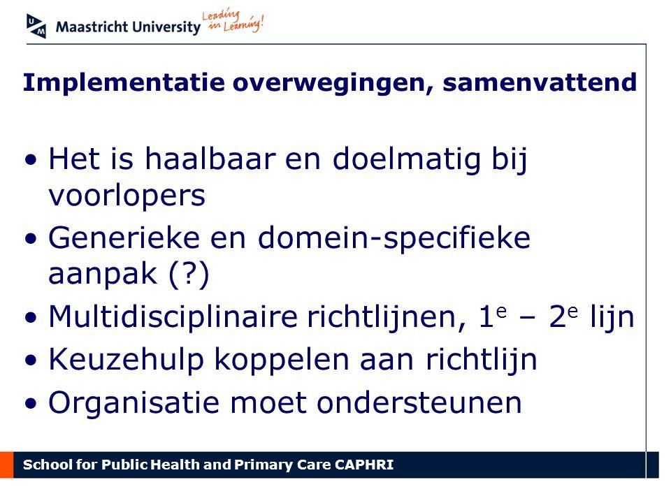 Implementatie overwegingen, samenvattend Het is haalbaar en doelmatig bij voorlopers Generieke en domein-specifieke aanpak (?) Multidisciplinaire rich