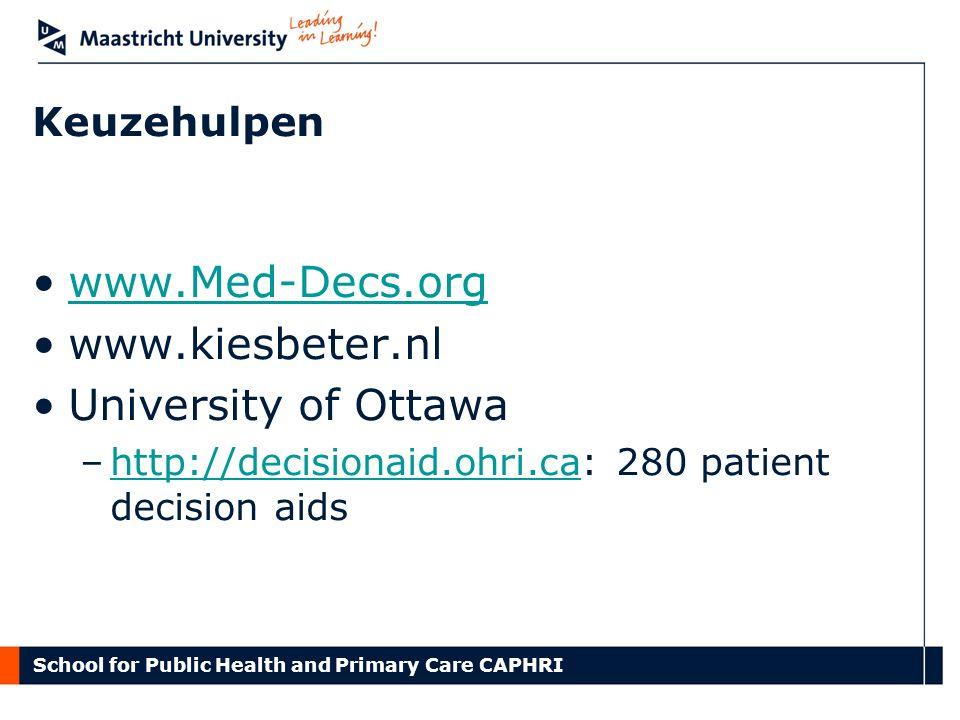 Keuzehulpen www.Med-Decs.org www.kiesbeter.nl University of Ottawa –http://decisionaid.ohri.ca: 280 patient decision aidshttp://decisionaid.ohri.ca