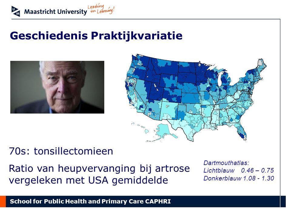 School for Public Health and Primary Care CAPHRI Geschiedenis Praktijkvariatie 70s: tonsillectomieen Ratio van heupvervanging bij artrose vergeleken m