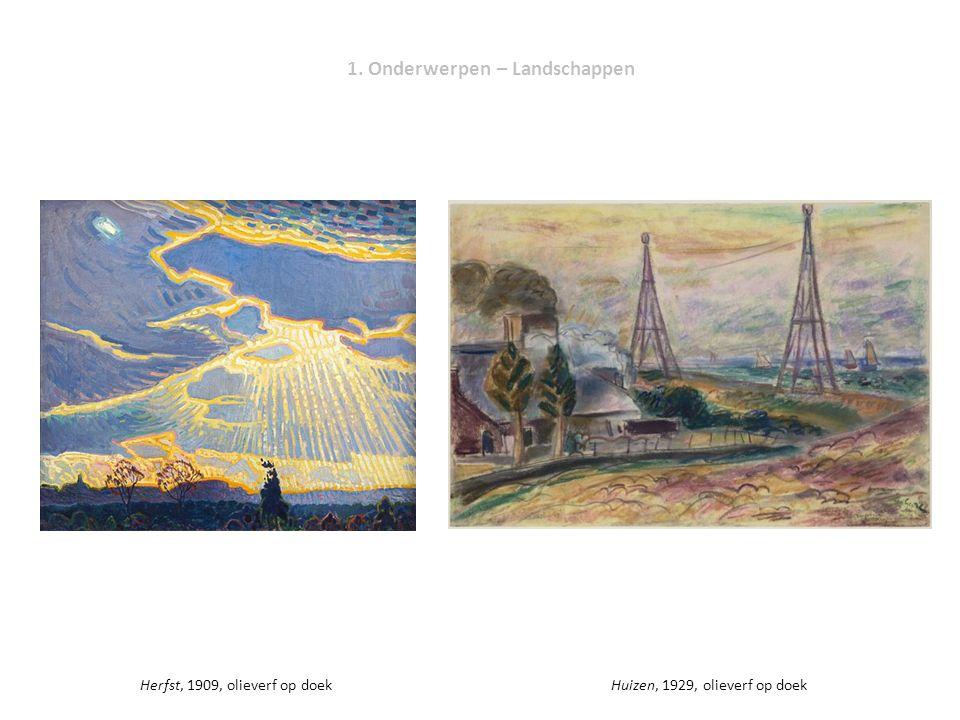 1. Onderwerpen – Landschappen Herfst, 1909, olieverf op doekHuizen, 1929, olieverf op doek