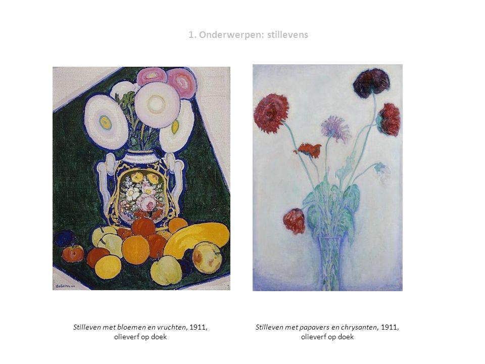 1. Onderwerpen: stillevens Stilleven met bloemen en vruchten, 1911, olieverf op doek Stilleven met papavers en chrysanten, 1911, olieverf op doek