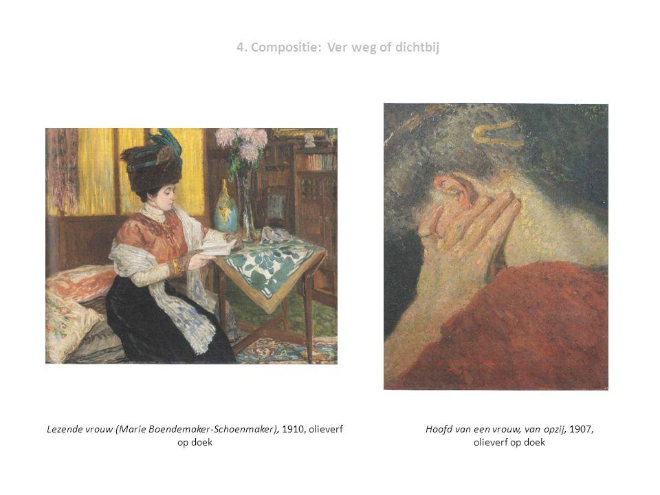 4. Compositie: Ver weg of dichtbij Lezende vrouw (Marie Boendemaker-Schoenmaker), 1910, olieverf op doek Hoofd van een vrouw, van opzij, 1907, oliever