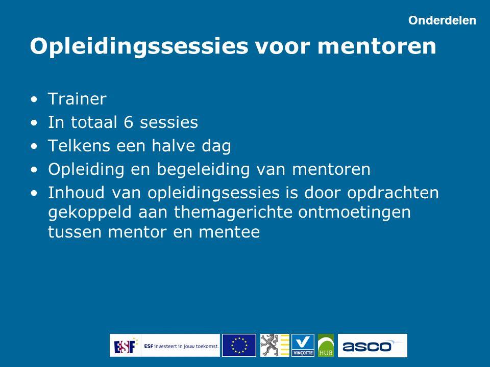 Opleidingssessies voor mentoren Trainer In totaal 6 sessies Telkens een halve dag Opleiding en begeleiding van mentoren Inhoud van opleidingsessies is