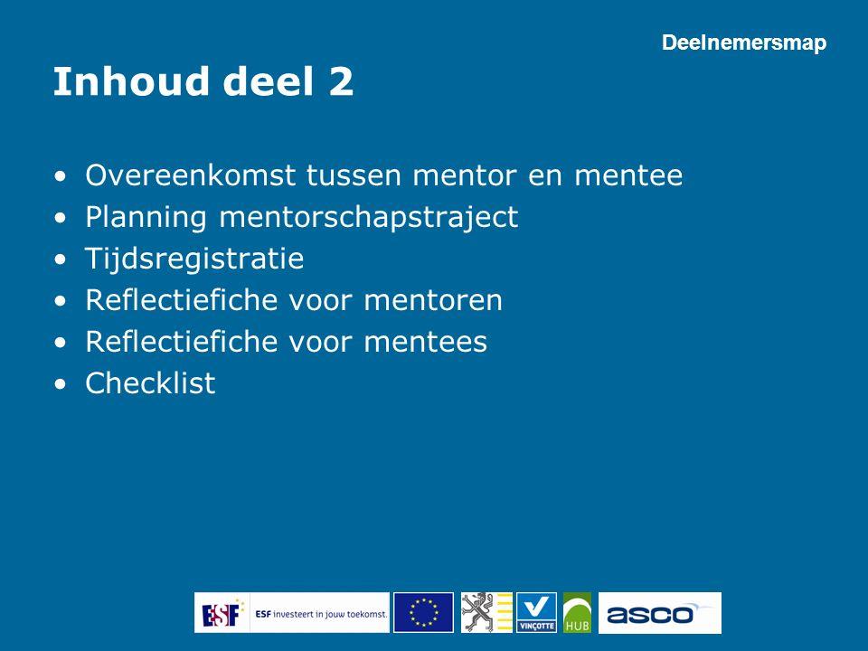 Inhoud deel 2 Overeenkomst tussen mentor en mentee Planning mentorschapstraject Tijdsregistratie Reflectiefiche voor mentoren Reflectiefiche voor ment
