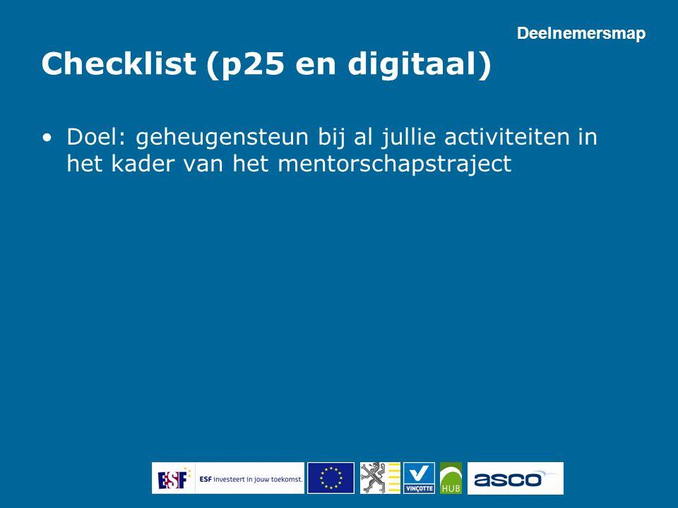 Checklist (p25 en digitaal) Doel: geheugensteun bij al jullie activiteiten in het kader van het mentorschapstraject Deelnemersmap
