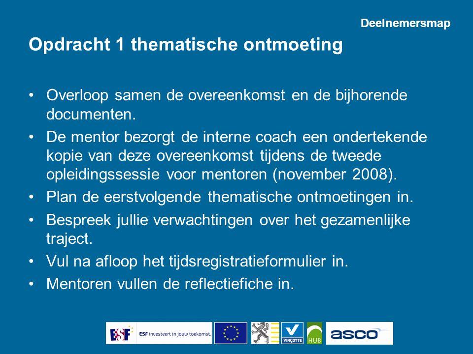 Opdracht 1 thematische ontmoeting Overloop samen de overeenkomst en de bijhorende documenten. De mentor bezorgt de interne coach een ondertekende kopi