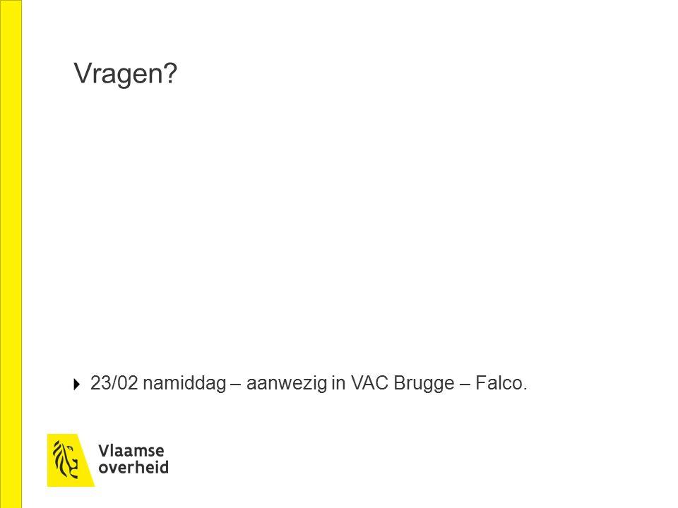 Vragen? 23/02 namiddag – aanwezig in VAC Brugge – Falco.
