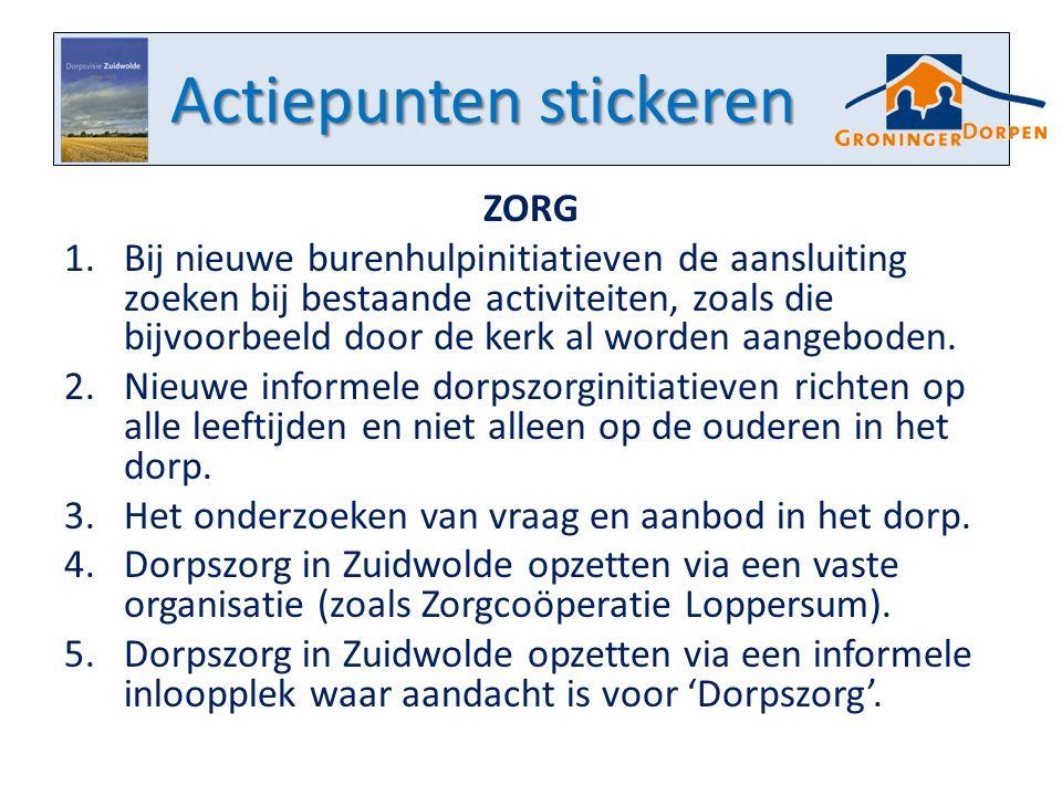 Actiepunten stickeren ZORG 1.Bij nieuwe burenhulpinitiatieven de aansluiting zoeken bij bestaande activiteiten, zoals die bijvoorbeeld door de kerk al worden aangeboden.