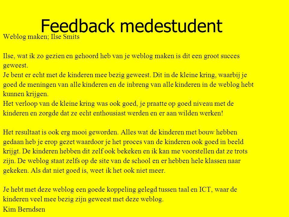 Feedback medestudent Weblog maken; Ilse Smits Ilse, wat ik zo gezien en gehoord heb van je weblog maken is dit een groot succes geweest.